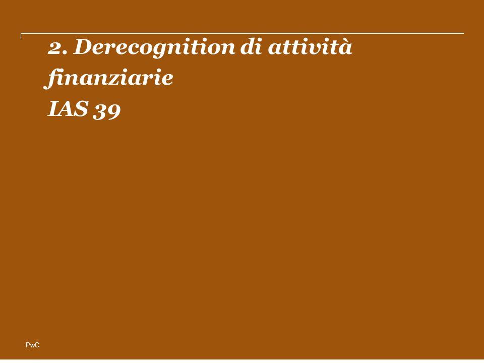 2. Derecognition di attività finanziarie IAS 39