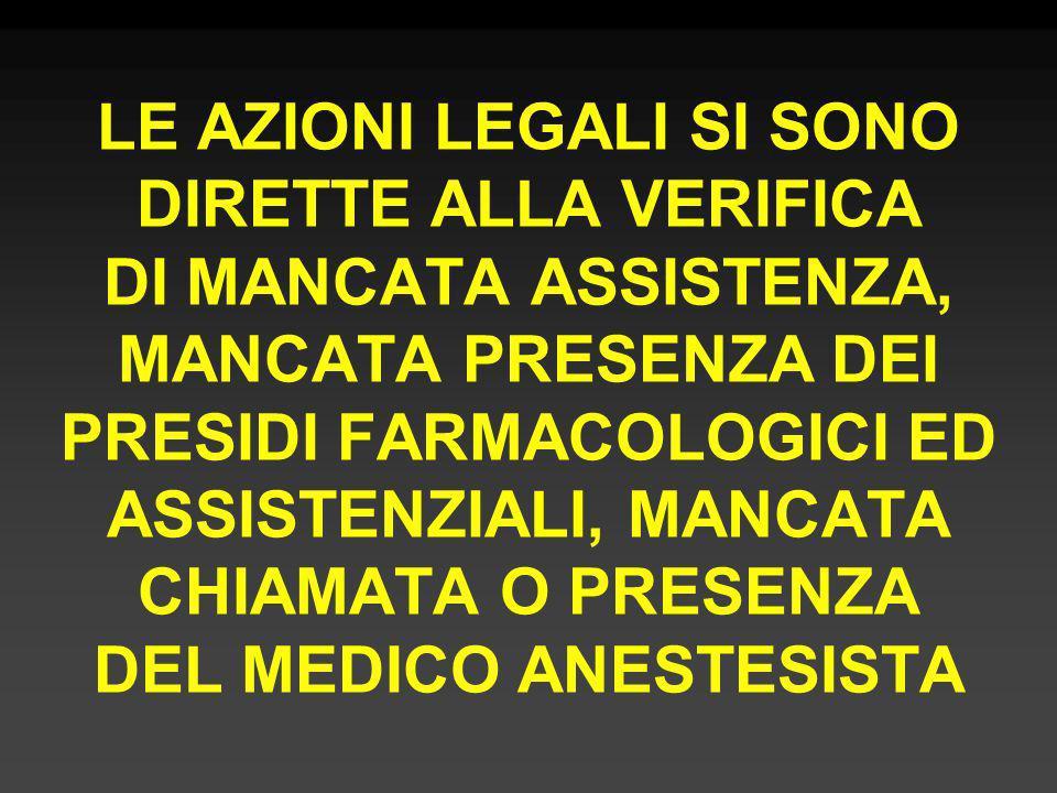 LE AZIONI LEGALI SI SONO DIRETTE ALLA VERIFICA DI MANCATA ASSISTENZA, MANCATA PRESENZA DEI PRESIDI FARMACOLOGICI ED ASSISTENZIALI, MANCATA CHIAMATA O PRESENZA DEL MEDICO ANESTESISTA