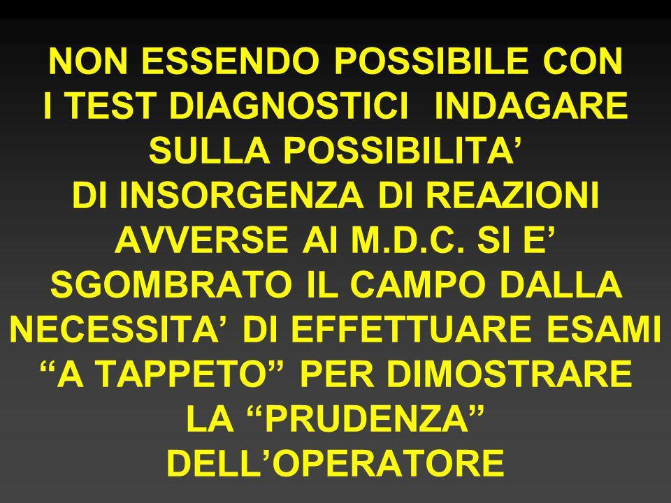 NON ESSENDO POSSIBILE CON I TEST DIAGNOSTICI INDAGARE SULLA POSSIBILITA' DI INSORGENZA DI REAZIONI AVVERSE AI M.D.C.