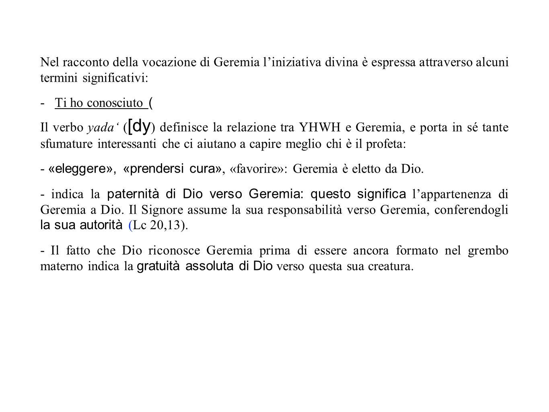 Nel racconto della vocazione di Geremia l'iniziativa divina è espressa attraverso alcuni termini significativi: