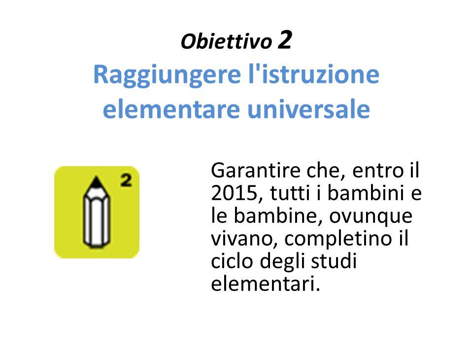 Obiettivo 2 Raggiungere l istruzione elementare universale