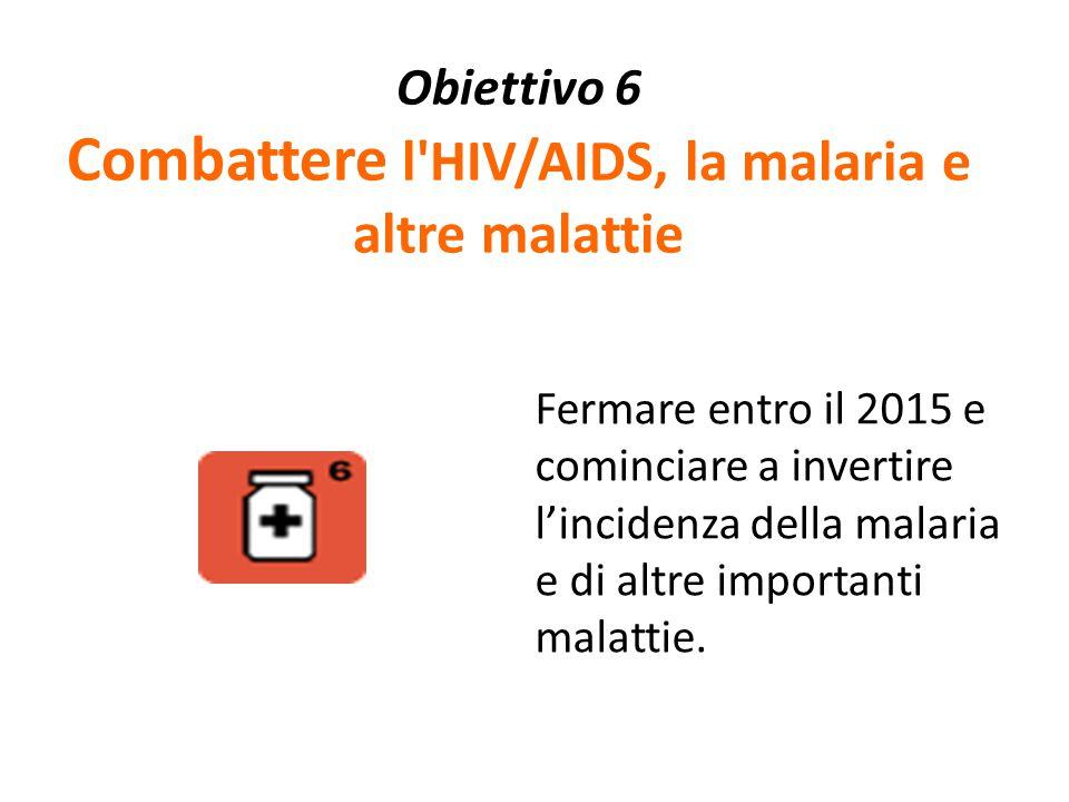Obiettivo 6 Combattere l HIV/AIDS, la malaria e altre malattie