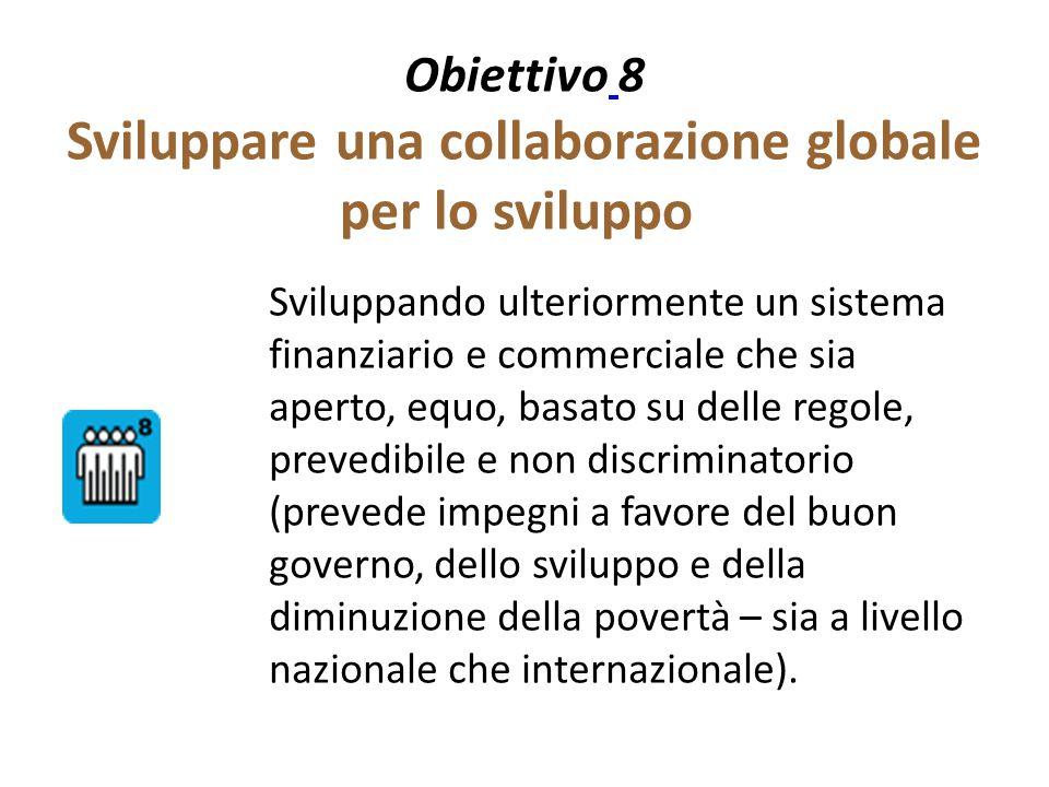 Obiettivo 8 Sviluppare una collaborazione globale per lo sviluppo