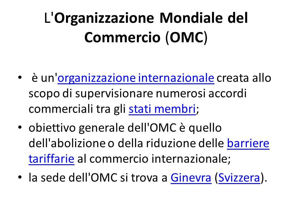L Organizzazione Mondiale del Commercio (OMC)