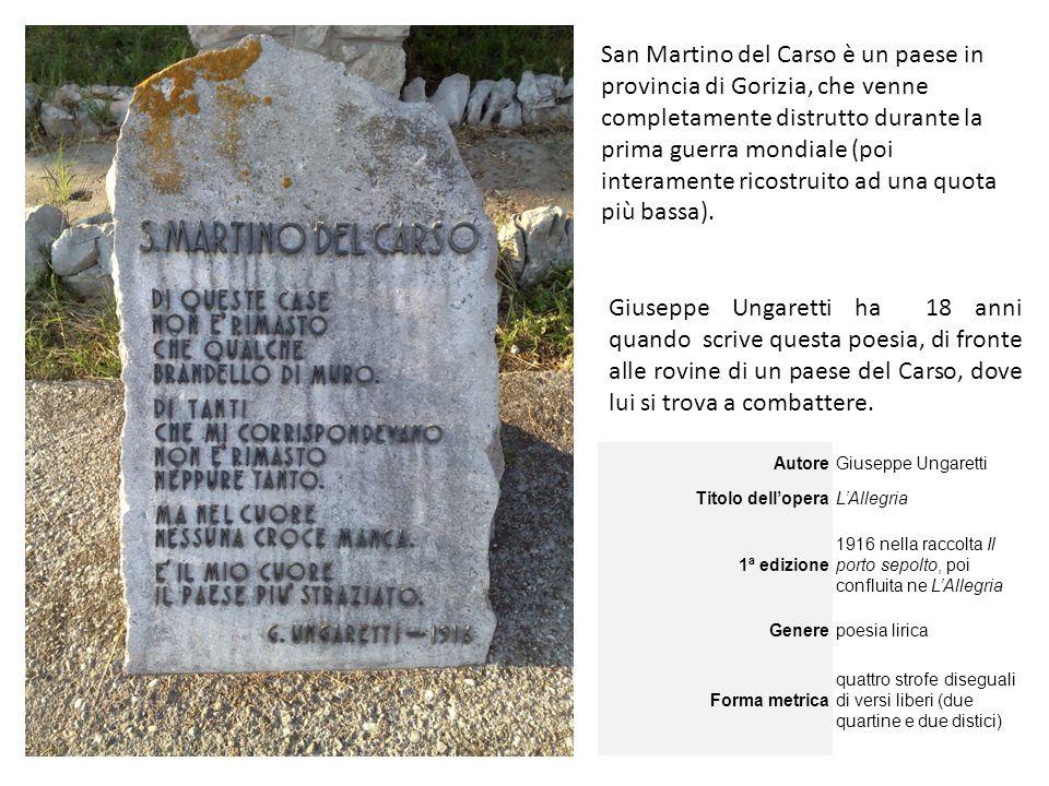 San Martino del Carso è un paese in provincia di Gorizia, che venne completamente distrutto durante la prima guerra mondiale (poi interamente ricostruito ad una quota più bassa).