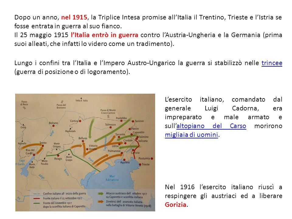 Dopo un anno, nel 1915, la Triplice Intesa promise all'Italia il Trentino, Trieste e l'Istria se fosse entrata in guerra al suo fianco.