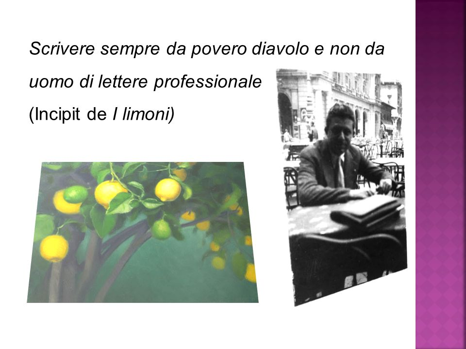 Scrivere sempre da povero diavolo e non da uomo di lettere professionale (Incipit de I limoni)