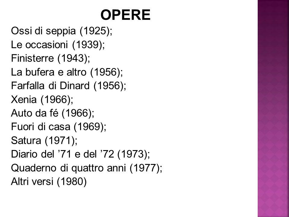 OPERE Ossi di seppia (1925); Le occasioni (1939); Finisterre (1943);