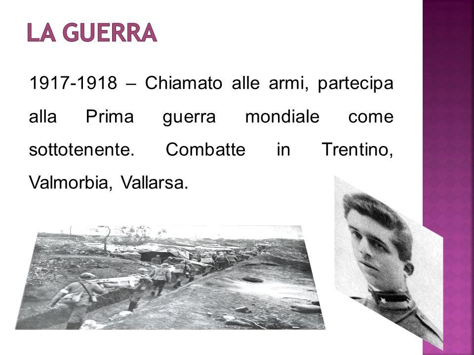 La guerra 1917-1918 – Chiamato alle armi, partecipa alla Prima guerra mondiale come sottotenente.