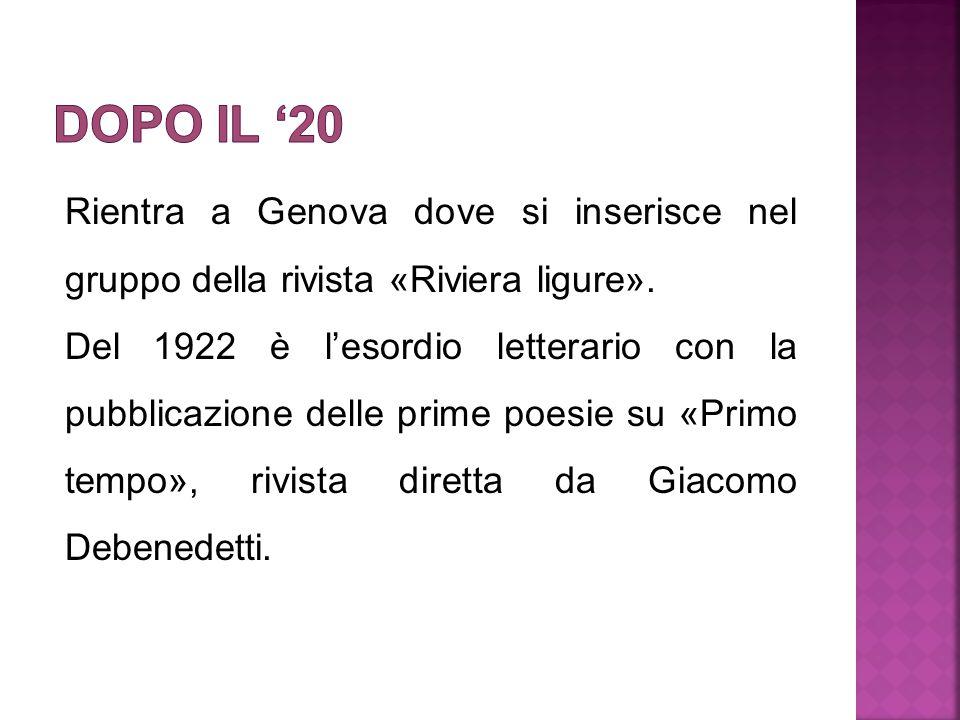 DOPO IL '20 Rientra a Genova dove si inserisce nel gruppo della rivista «Riviera ligure».