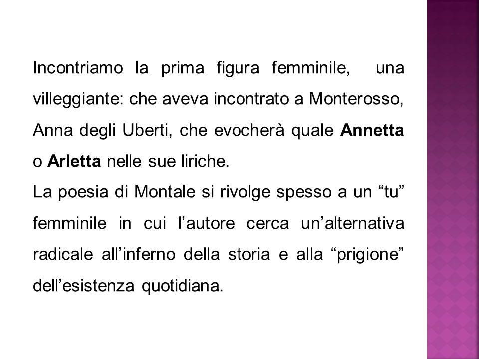 Incontriamo la prima figura femminile, una villeggiante: che aveva incontrato a Monterosso, Anna degli Uberti, che evocherà quale Annetta o Arletta nelle sue liriche.