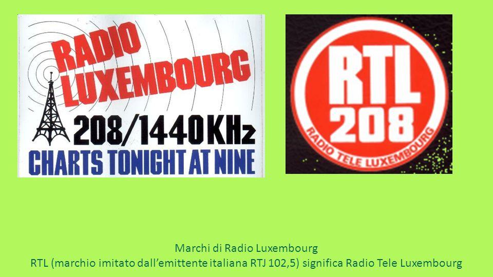Marchi di Radio Luxembourg RTL (marchio imitato dall'emittente italiana RTJ 102,5) significa Radio Tele Luxembourg