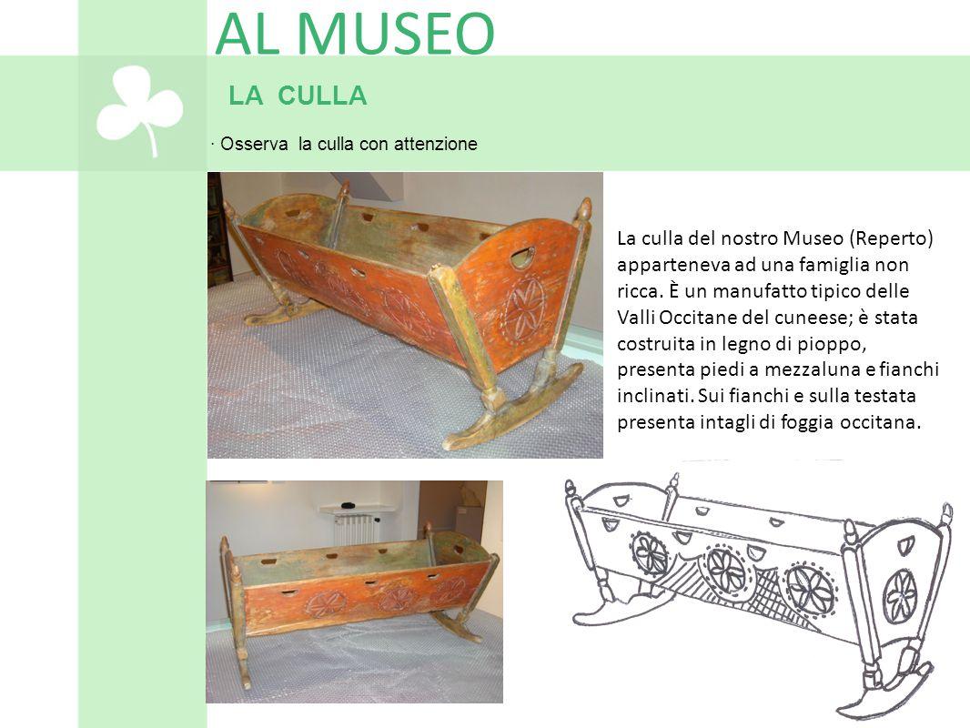 AL MUSEO LA CULLA. · Osserva la culla con attenzione.