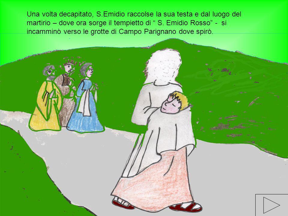 Una volta decapitato, S.Emidio raccolse la sua testa e dal luogo del martirio – dove ora sorge il tempietto di S.