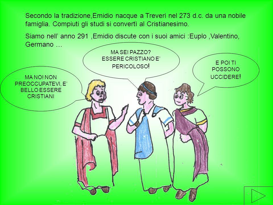 Secondo la tradizione,Emidio nacque a Treveri nel 273 d. c
