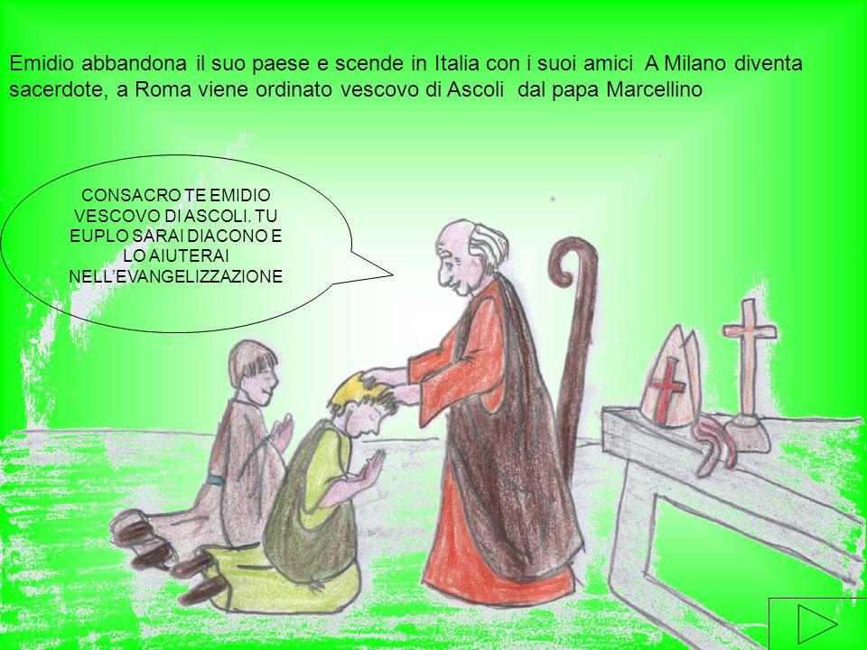 Emidio abbandona il suo paese e scende in Italia con i suoi amici A Milano diventa sacerdote, a Roma viene ordinato vescovo di Ascoli dal papa Marcellino