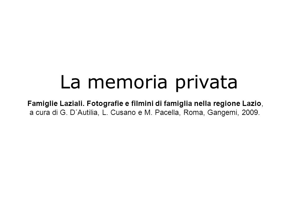 La memoria privataFamiglie Laziali. Fotografie e filmini di famiglia nella regione Lazio,