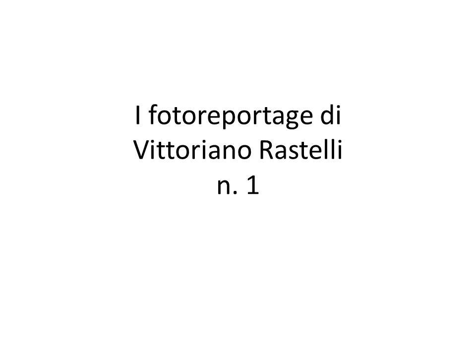 I fotoreportage di Vittoriano Rastelli n. 1