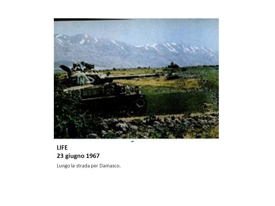 LIFE 23 giugno 1967 Lungo la strada per Damasco.