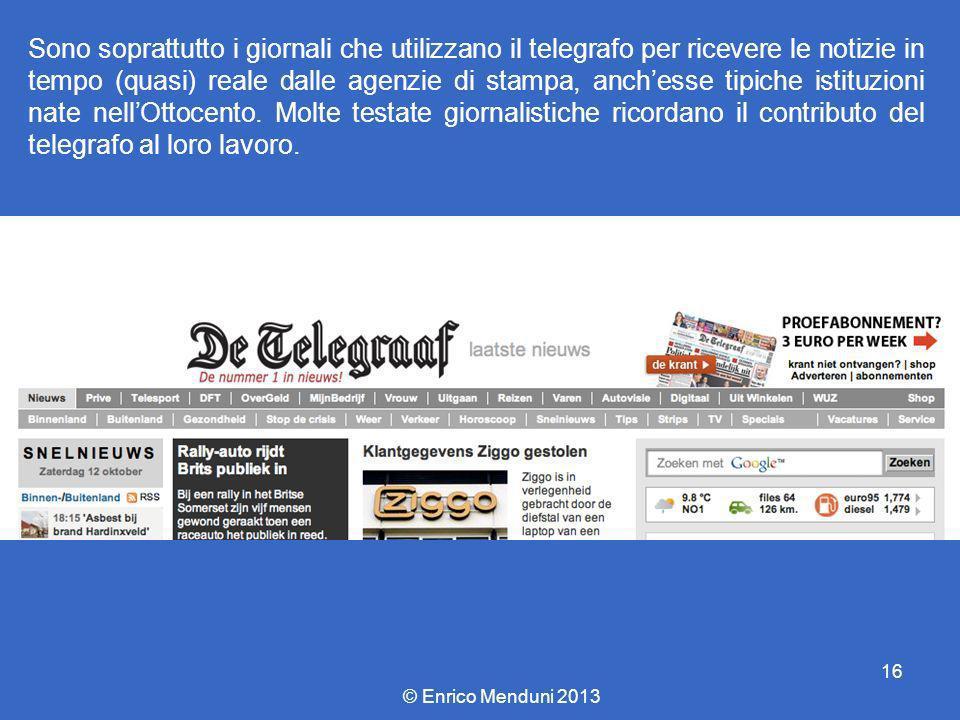 Sono soprattutto i giornali che utilizzano il telegrafo per ricevere le notizie in tempo (quasi) reale dalle agenzie di stampa, anch'esse tipiche istituzioni nate nell'Ottocento. Molte testate giornalistiche ricordano il contributo del telegrafo al loro lavoro.