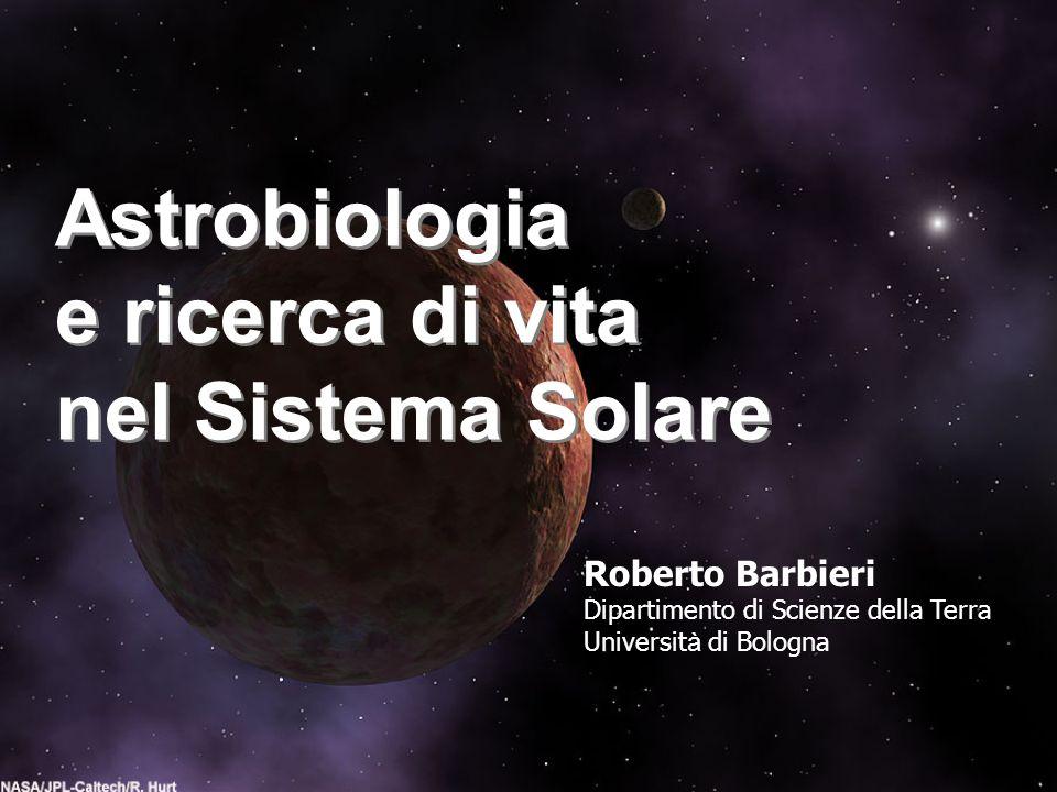 Astrobiologia e ricerca di vita nel Sistema Solare Roberto Barbieri