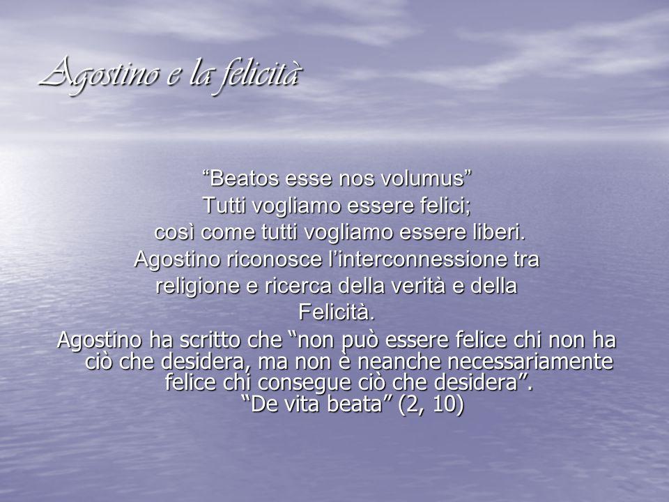 Agostino e la felicità Beatos esse nos volumus