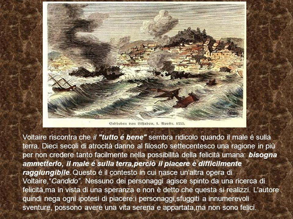 Voltaire riscontra che il tutto é bene sembra ridicolo quando il male é sulla terra.