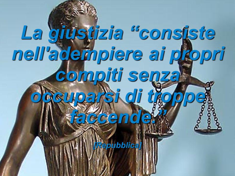 La giustizia consiste nell adempiere ai propri compiti senza occuparsi di troppe faccende.