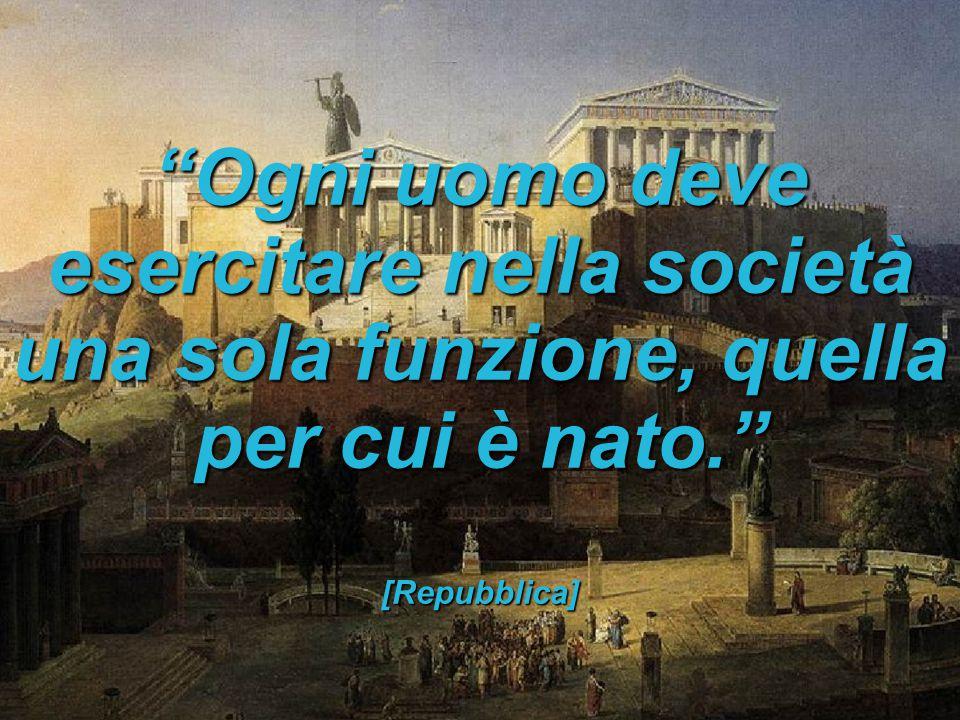 Ogni uomo deve esercitare nella società una sola funzione, quella per cui è nato.