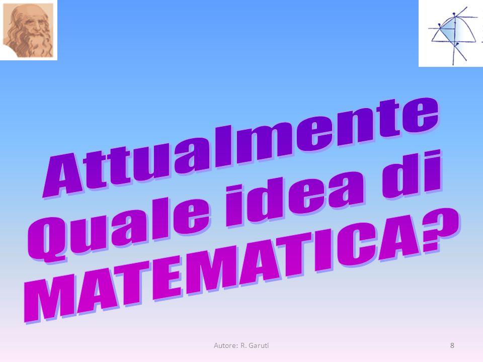Attualmente Quale idea di MATEMATICA Autore: R. Garuti 8