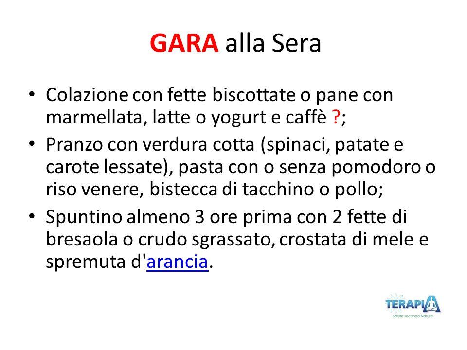 GARA alla Sera Colazione con fette biscottate o pane con marmellata, latte o yogurt e caffè ;