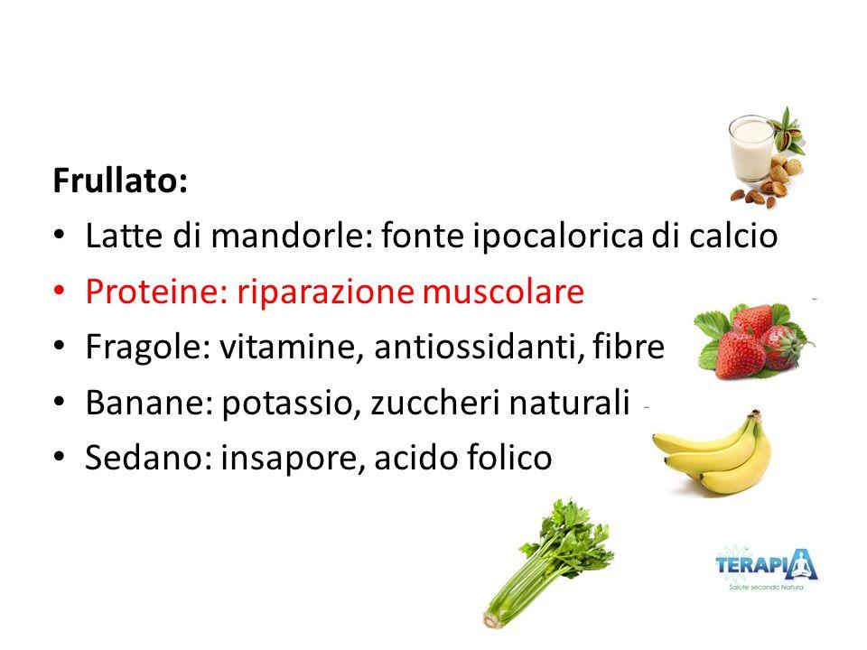 Frullato: Latte di mandorle: fonte ipocalorica di calcio. Proteine: riparazione muscolare. Fragole: vitamine, antiossidanti, fibre.