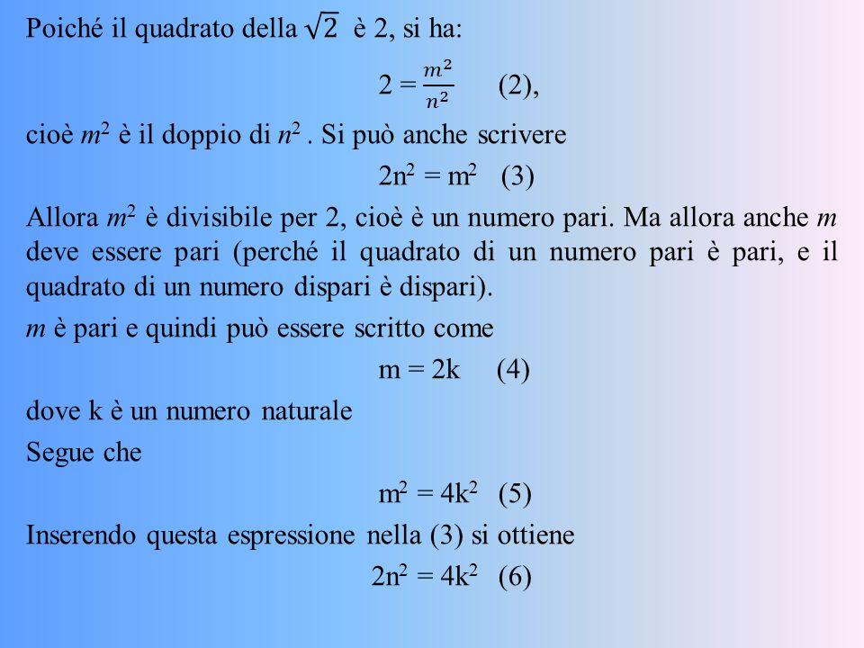 Poiché il quadrato della 2 è 2, si ha: 2 = 𝑚 2 𝑛 2 (2), cioè m2 è il doppio di n2 .