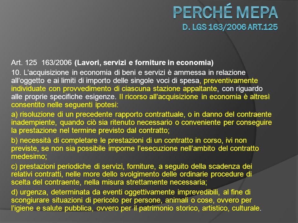 perché Mepa D. Lgs 163/2006 art.125 Art. 125 163/2006 (Lavori, servizi e forniture in economia)