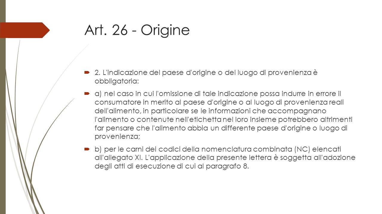 Art. 26 - Origine 2. L indicazione del paese d origine o del luogo di provenienza è obbligatoria: