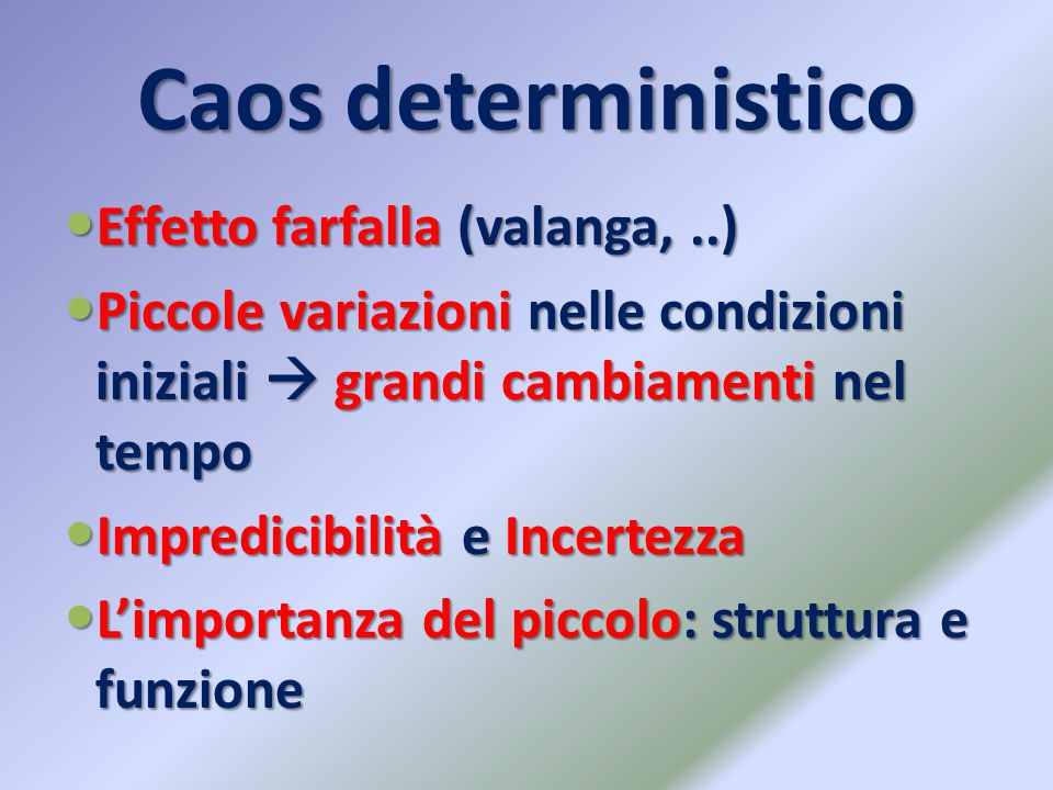 Caos deterministico Effetto farfalla (valanga, ..)