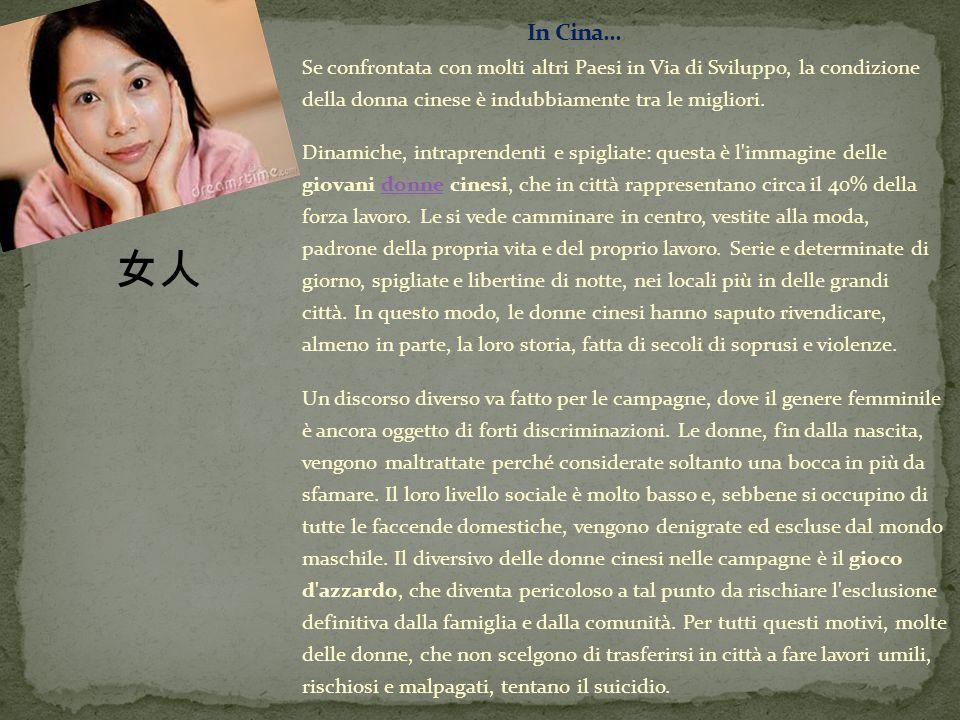 In Cina... Se confrontata con molti altri Paesi in Via di Sviluppo, la condizione della donna cinese è indubbiamente tra le migliori.