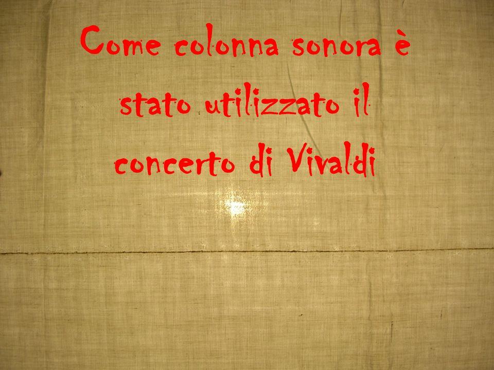 Come colonna sonora è stato utilizzato il concerto di Vivaldi