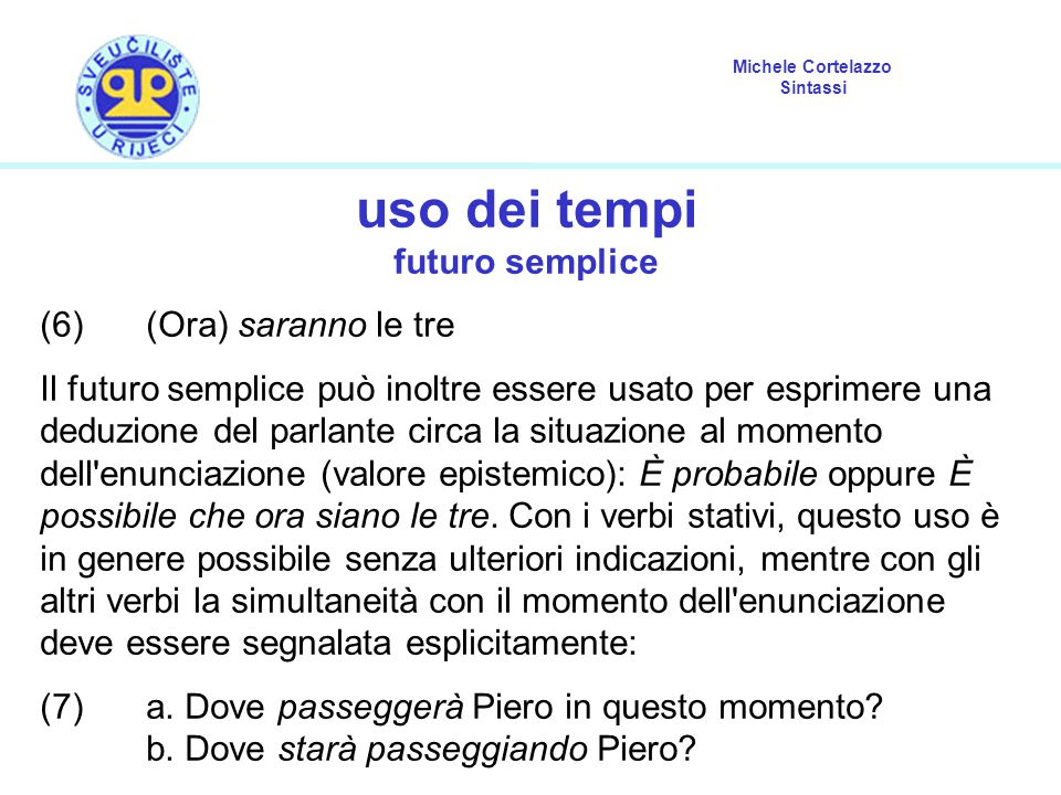 uso dei tempi futuro semplice (6) (Ora) saranno le tre