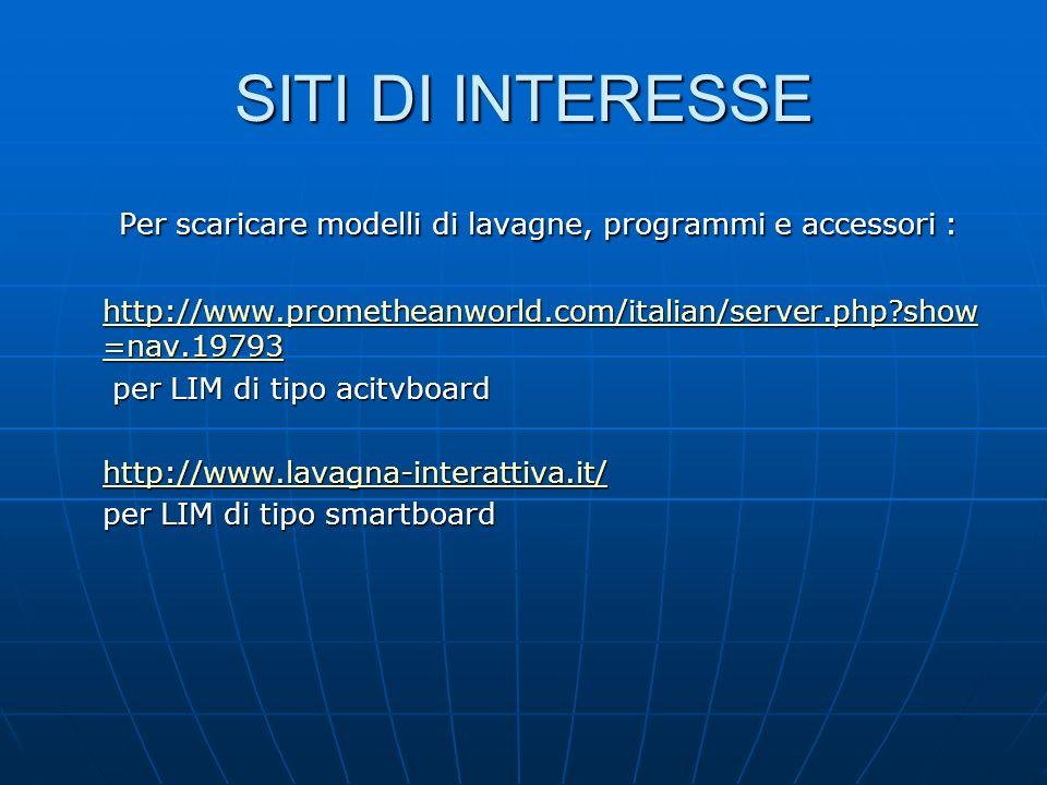 SITI DI INTERESSE Per scaricare modelli di lavagne, programmi e accessori : http://www.prometheanworld.com/italian/server.php show=nav.19793.
