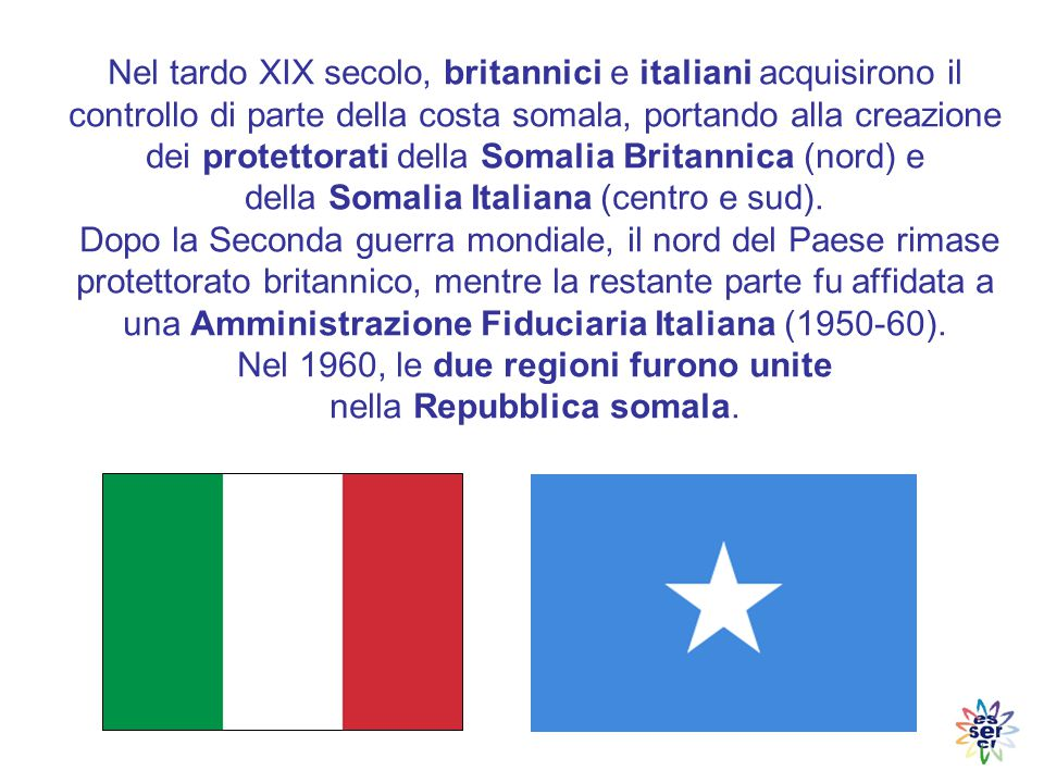 Nel tardo XIX secolo, britannici e italiani acquisirono il controllo di parte della costa somala, portando alla creazione dei protettorati della Somalia Britannica (nord) e della Somalia Italiana (centro e sud).