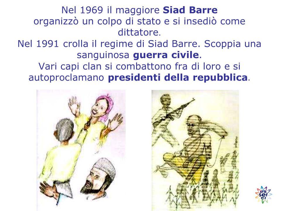 Nel 1969 il maggiore Siad Barre organizzò un colpo di stato e si insediò come dittatore.