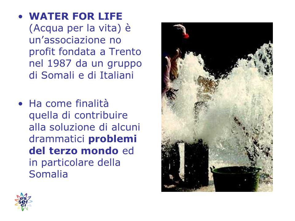 WATER FOR LIFE (Acqua per la vita) è un'associazione no profit fondata a Trento nel 1987 da un gruppo di Somali e di Italiani