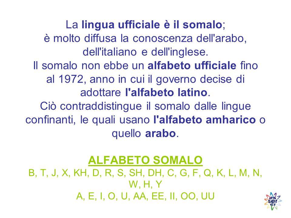 La lingua ufficiale è il somalo; è molto diffusa la conoscenza dell arabo, dell italiano e dell inglese.