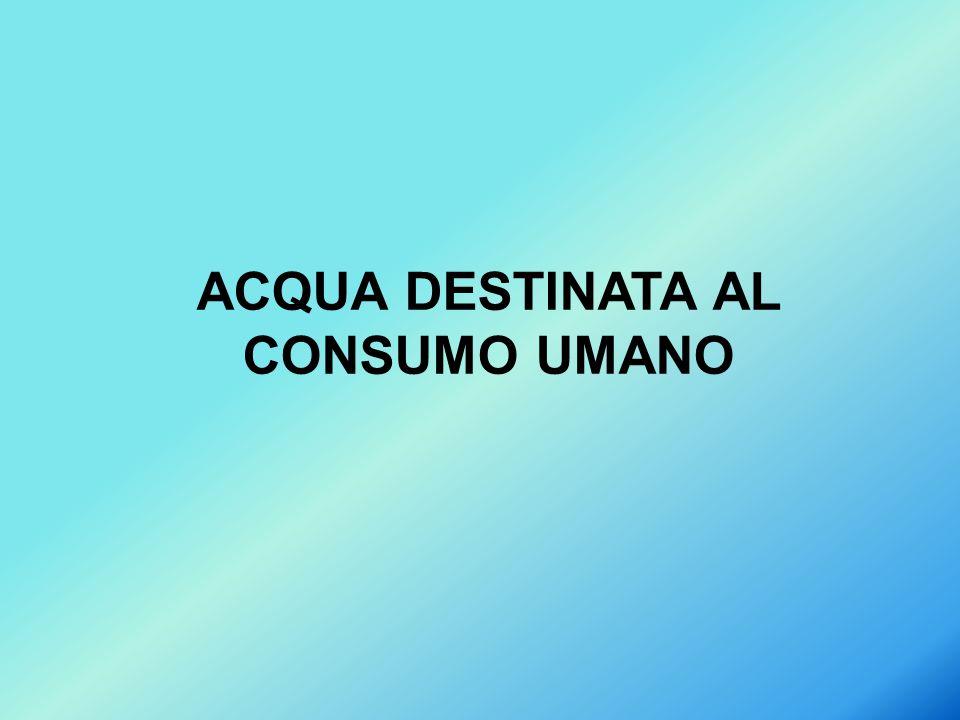 ACQUA DESTINATA AL CONSUMO UMANO