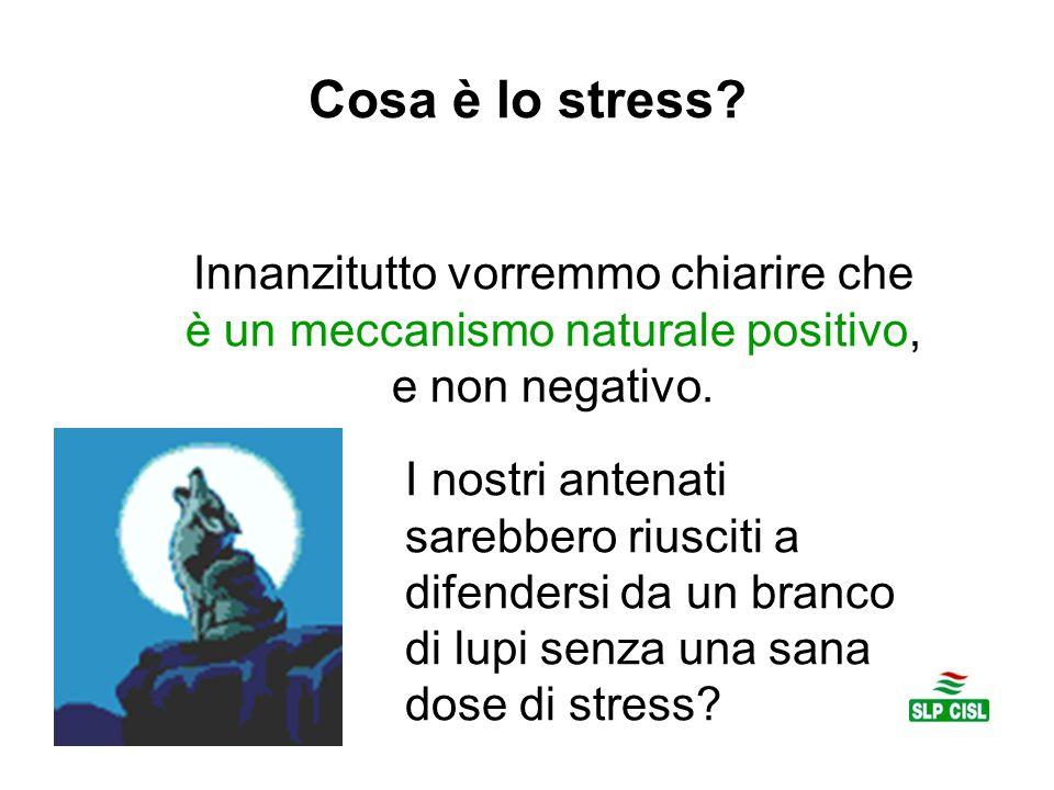 Cosa è lo stress Innanzitutto vorremmo chiarire che è un meccanismo naturale positivo, e non negativo.