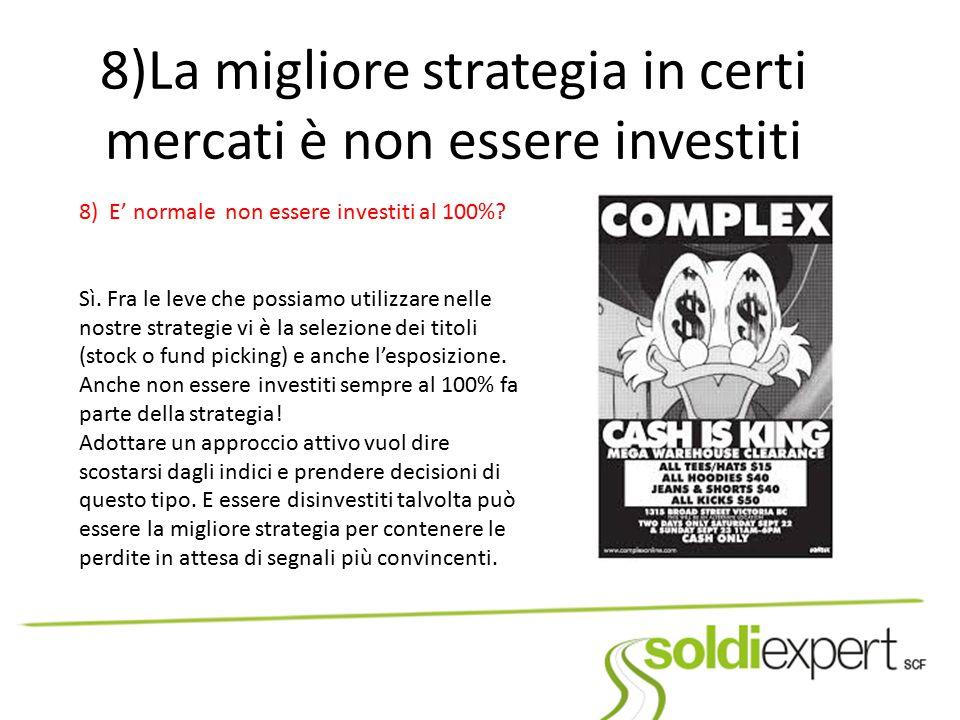 8)La migliore strategia in certi mercati è non essere investiti