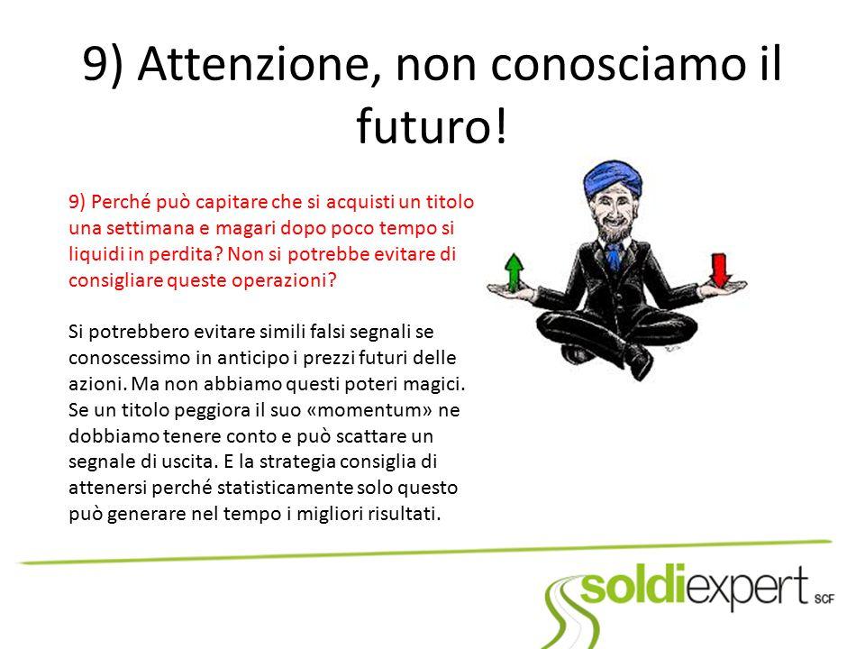 9) Attenzione, non conosciamo il futuro!
