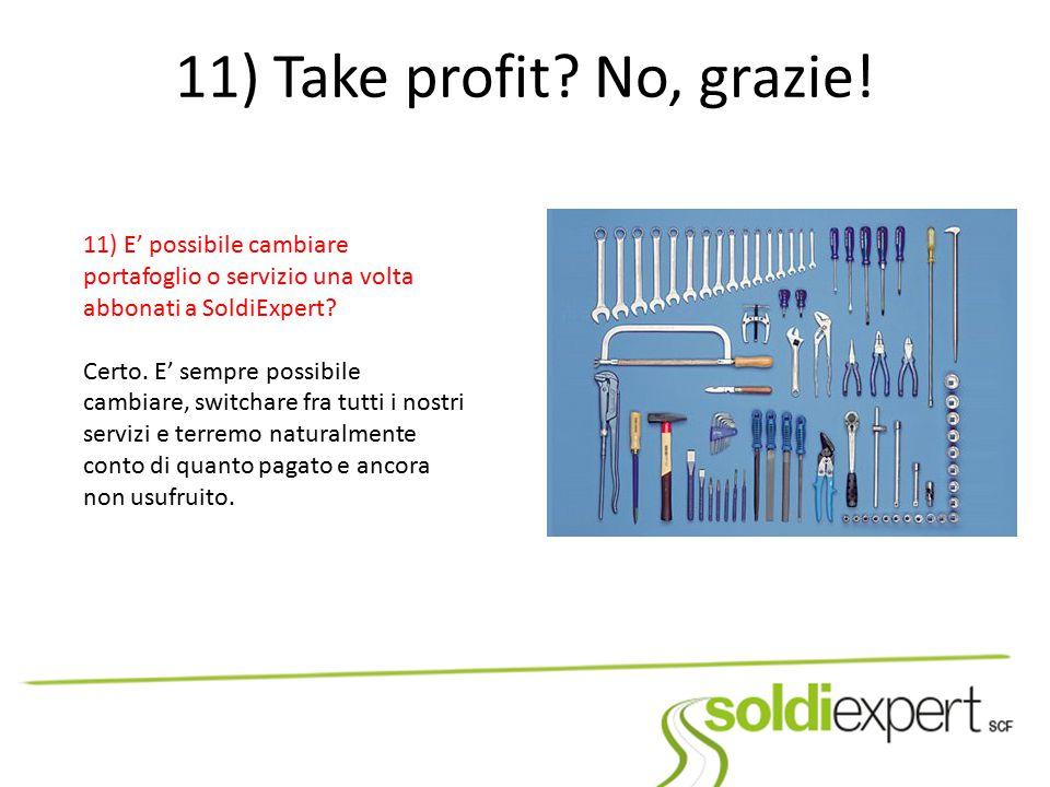 11) Take profit No, grazie! 11) E' possibile cambiare portafoglio o servizio una volta abbonati a SoldiExpert