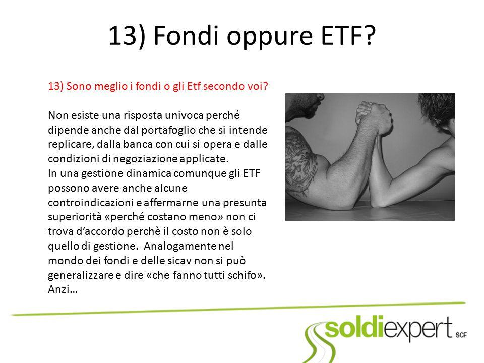13) Fondi oppure ETF 13) Sono meglio i fondi o gli Etf secondo voi